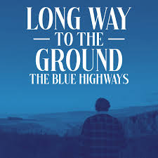 The Blue Highways – Long Way To The Ground